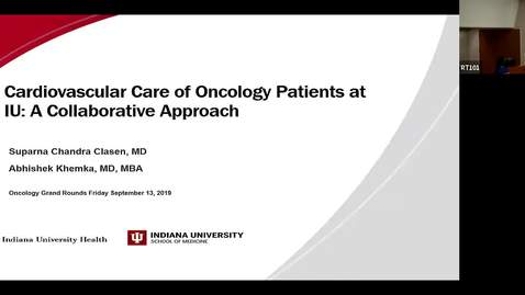"""Thumbnail for entry IUSCC Grand Rounds September 13, 2019- Drs. Suparna Clasen, M.D. and  Ahishek Khemka, M.D.  Assistant Professors of Clinical Medicine, Department of Medicine,  IU School of Medicine, """"Cardiovascular Care of Oncology Patients at IU: A Collaborative Approach"""