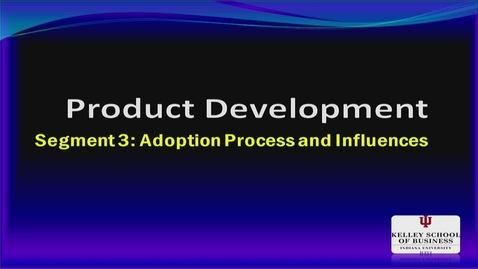 Thumbnail for entry M200_Lecture 09_Segment 3_Adoption Process & Influences