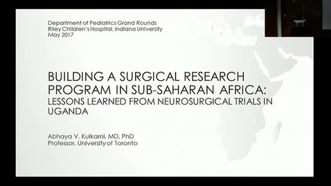 "Thumbnail for entry Peds_GrRds 5/31/2017: ""Building a Surgical Research Program in Sub-Saharan Africa: Lessons learned from neurosurgical trials in Uganda"" Abhaya Kulkarni, MD, MSc, PhD, FRCSC"