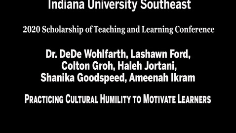 Thumbnail for entry IU Southeast SoTL Conference - Session 1, Meeting #4: Practicing Cultural Humility to Motivate Learners
