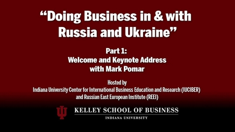 Thumbnail for entry CIBER Doing Business Conference: Russia and Ukraine - Welcome and Keynote Address