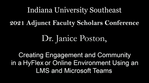 Thumbnail for entry 2021 Adjunct Faculty Scholars Conference: Creating Engagement and Community in a  HyFlex or Online Environment Using an LMS and Microsoft Teams