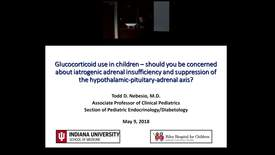 "Thumbnail for entry Pediatric Grand Rounds 5/9/2018 -""Glucocorticoid use in Children"" Todd D. Nebesio MD"