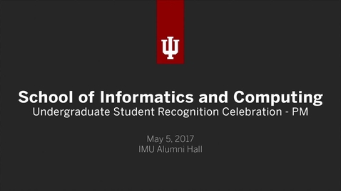 Thumbnail for entry School of Informatics and Computing - Undergraduate Recognition Ceremonies - PM Session