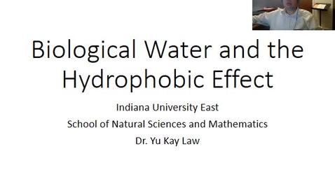 Thumbnail for entry Biological Water and the Hydrophobic Effect