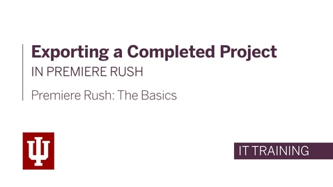 Thumbnail for entry Exporting a Completed Project in Premiere Rush