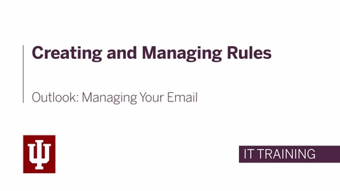Thumbnail for entry Outlook: Managing Your Email - Creating and Managing Rules