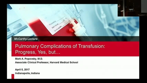 "Thumbnail for entry Peds_GrRds_4/5/2017: ""Pulmonary Complications of Transfusion:  Progress, yes, but...."" Mark A. Popovsky, MD"