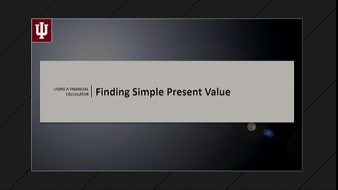 Thumbnail for entry 3. Finding Present Value (PV)