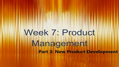 Thumbnail for entry Week 7 - Prod. Mgmt.: Part 3 - New Product Dev.