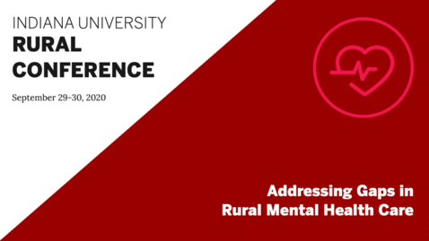 Thumbnail for entry Addressing Gaps in Rural Mental Health Care | Indiana University Rural Conference 2020