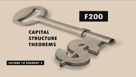 Thumbnail for entry F200_Lecture 10_Segment 3: Capital Structure Theorems