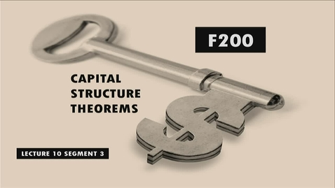 Thumbnail for entry F200 10-3 Capital Structure Theorems