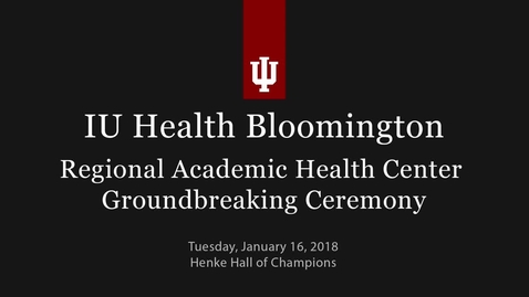 Thumbnail for entry Groundbreaking Ceremony for IU Health Bloomington Regional Academic Health Center