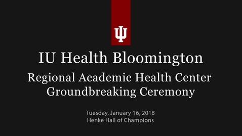Thumbnail for entry Groundbreaking Ceremony for IU Health Bloomington Regional Academic Health Center