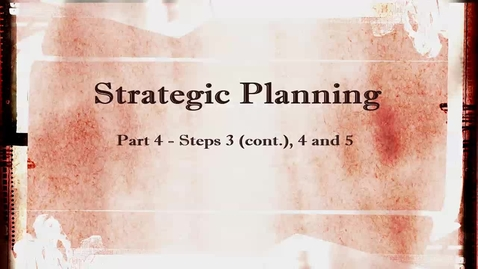 Thumbnail for entry Strategic Planning  - Part 4: Steps 3 (cont.), 4 and 5