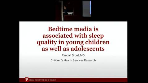 "Thumbnail for entry Pediatric Grand Rounds 5/23/2018 - ""Bedtime media is associated with sleep quality in young children as well as adolescents"" Randall Grout MD"