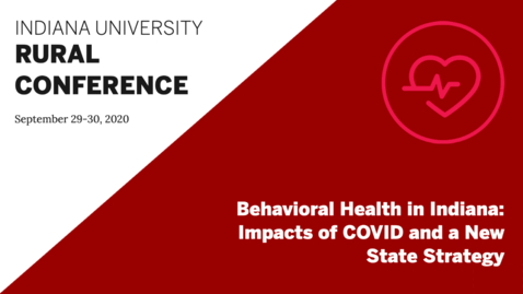 Thumbnail for entry Behavioral Health in Indiana: Impacts of COVID and a New State Strategy | Indiana University Rural Conference 2020