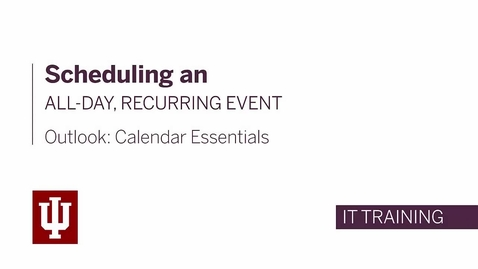 Thumbnail for entry Outlook: Calendar Essentials - Scheduling an All-Day, Recurring Event