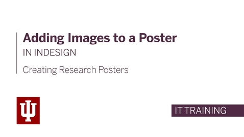 Thumbnail for entry Creating Research Posters - Adding Images to a Poster in InDesign