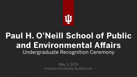 Thumbnail for entry O'Neill School of Public and Environmental Affairs - Undergraduate Recognition Ceremony