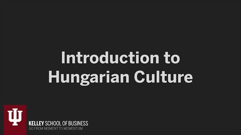Thumbnail for entry IU CIBER Hungary Language & Culture Modules 1: Introduction to Hungary