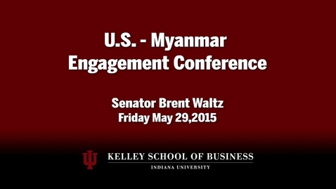 Thumbnail for entry CIBER Doing Business Conference: Myanmar - Senator Brent Waltz Address