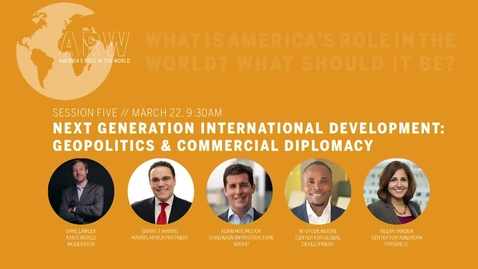 Thumbnail for entry America's Role in the World 2019 - Session 5: Next Generation International Development: Geopolitics & Commercial Diplomacy