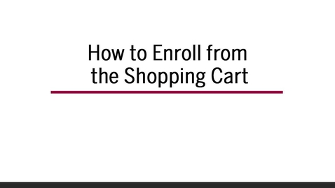 Thumbnail for entry How to Enroll from the Shopping Cart