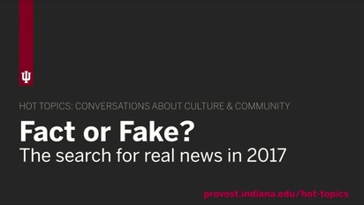 Hot Topics Discussion: Fake News - Indiana University
