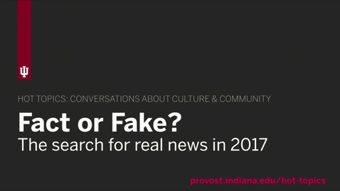 Thumbnail for entry Hot Topics Discussion: Fake News