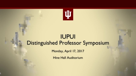 Thumbnail for entry IUPUI Distinguished Professor Symposium