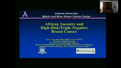 "Thumbnail for entry IUSCC_Grand_Rounds_20171110. Dr. Lisa Newman, MD ""African Ancestry and High Risk Triple Negative Breast Cancer"""