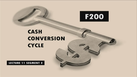Thumbnail for entry F200 11-2 Cash Conversion Cycle