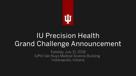 Thumbnail for entry IU Precision Health Grand Challenge Accouncement