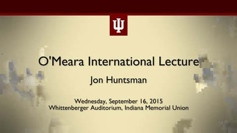 Thumbnail for entry O'Meara International Lecture - Jon Huntsman