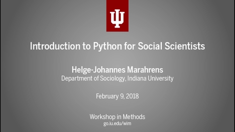 """Thumbnail for entry Helge-Johannes Marahrens, """"Introduction to Python for Social Scientists"""" (IU Workshop in Methods, 2018-02-09)"""