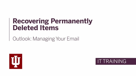 Thumbnail for entry Outlook: Managing Your Email - Recovering Permanently Deleted Items