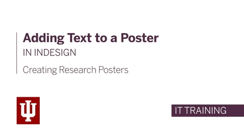 Thumbnail for entry Creating Research Posters - Adding Text to a Poster in InDesign