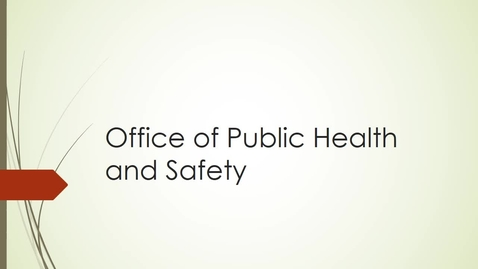 Thumbnail for entry Office of Public Health and Safety.mp4