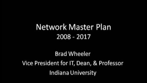 Thumbnail for entry Network Master Plan 2008 - 2017 - Brad Wheeler