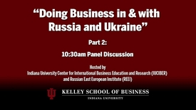 Thumbnail for entry CIBER Doing Business Conference: Russia and Ukraine - Panel Discussion 1