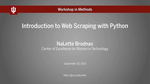 "Thumbnail for entry IU Workshop in Methods: NaLette Brodnax, ""Introduction to Web Scraping with Python"" (September 30, 2016)"