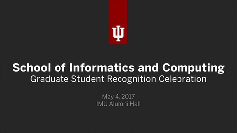 Thumbnail for entry School of Informatics and Computing - Graduate Recognition Ceremony