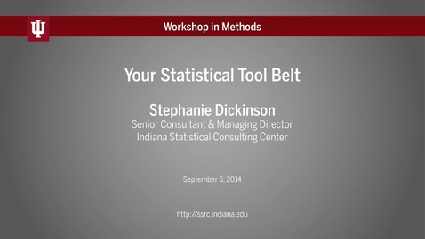 "Thumbnail for entry IU Workshop in Methods: Stephanie Dickinson, ""Your Statistical Tool Belt"" (2014-09-05)"