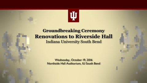 Thumbnail for entry IU South Bend Riverside Hall Groundbreaking Ceremony