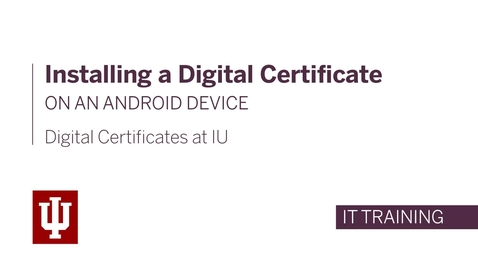Thumbnail for entry Installing a Digital Certificate on an Android Device