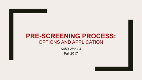 Thumbnail for entry K450 Week 4 Lecture Pre Screening Process
