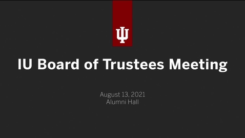 Thumbnail for entry IU Board of Trustees Meeting - August 13, 2021