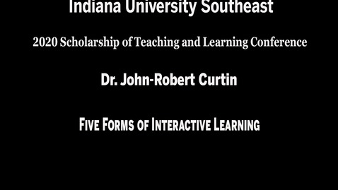 Thumbnail for entry IU Southeast SoTL Conference - Session 3, Meeting #2: Five Forms of Interactive Learning